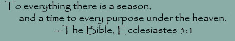 """To everything there is a season,"